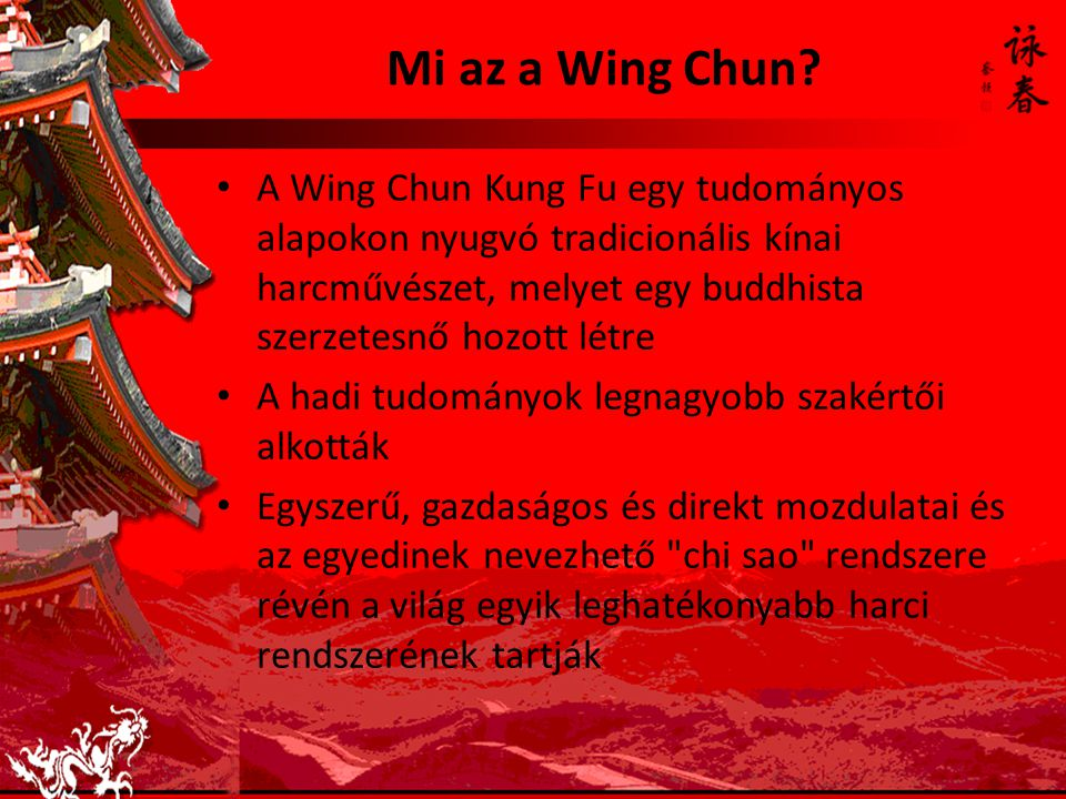 Wing Chun Kung-fu elterjedése I 1950-es években Yip Man Nagymester jóvoltából széles körben terjedt el Hong Kong-ban 1960-as, 1970-es években tanítványai folytatták mesterük munkáját, s ennek köszönhetően ma már szinte a világ minden országában ismert Elterjedését elősegítette Bruce Lee filmjeinek megjelenése