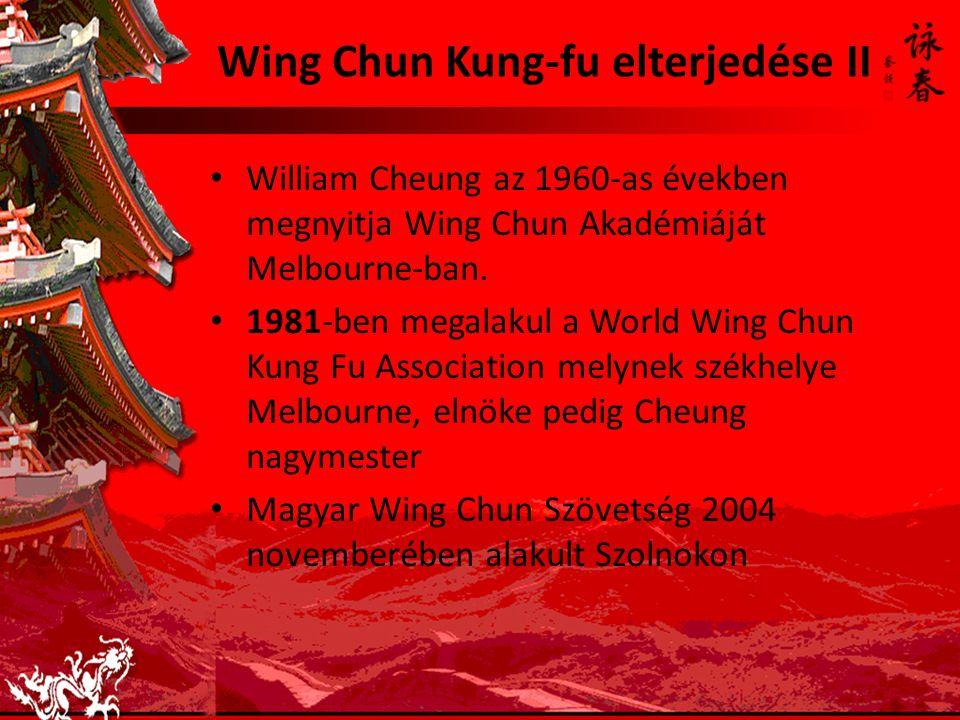 Wing Chun Kung-fu elterjedése II William Cheung az 1960-as években megnyitja Wing Chun Akadémiáját Melbourne-ban. 1981-ben megalakul a World Wing Chun