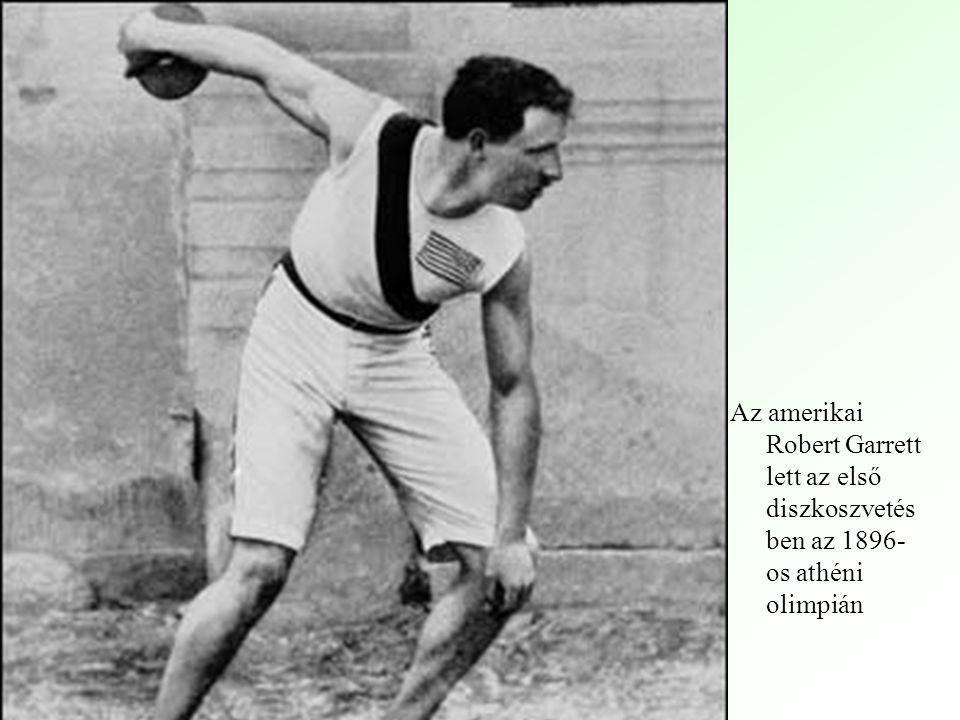 Az amerikai Robert Garrett lett az első diszkoszvetés ben az 1896- os athéni olimpián