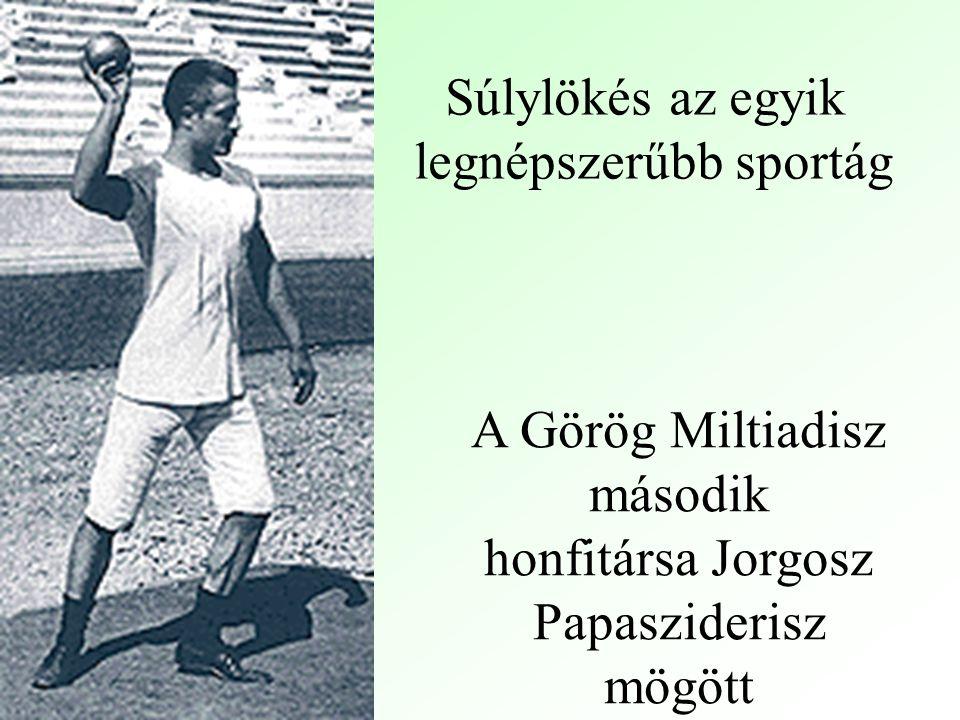 Súlylökés az egyik legnépszerűbb sportág A Görög Miltiadisz második honfitársa Jorgosz Papasziderisz mögött