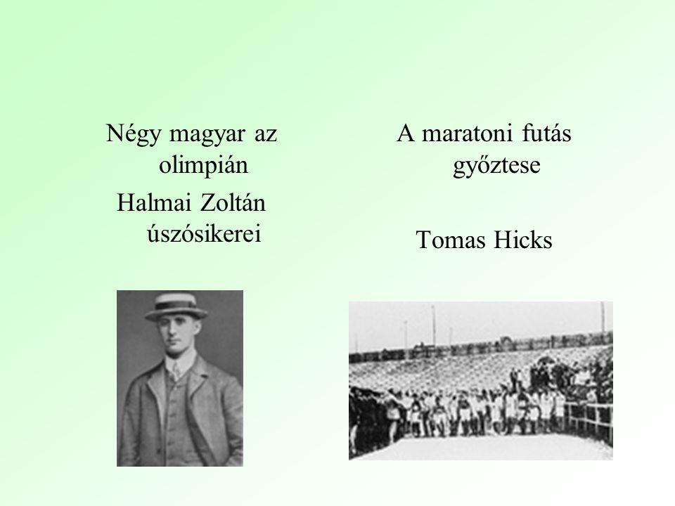 Négy magyar az olimpián Halmai Zoltán úszósikerei A maratoni futás győztese Tomas Hicks