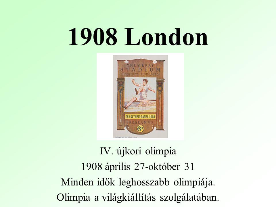 1908 London IV.újkori olimpia 1908 április 27-október 31 Minden idők leghosszabb olimpiája.