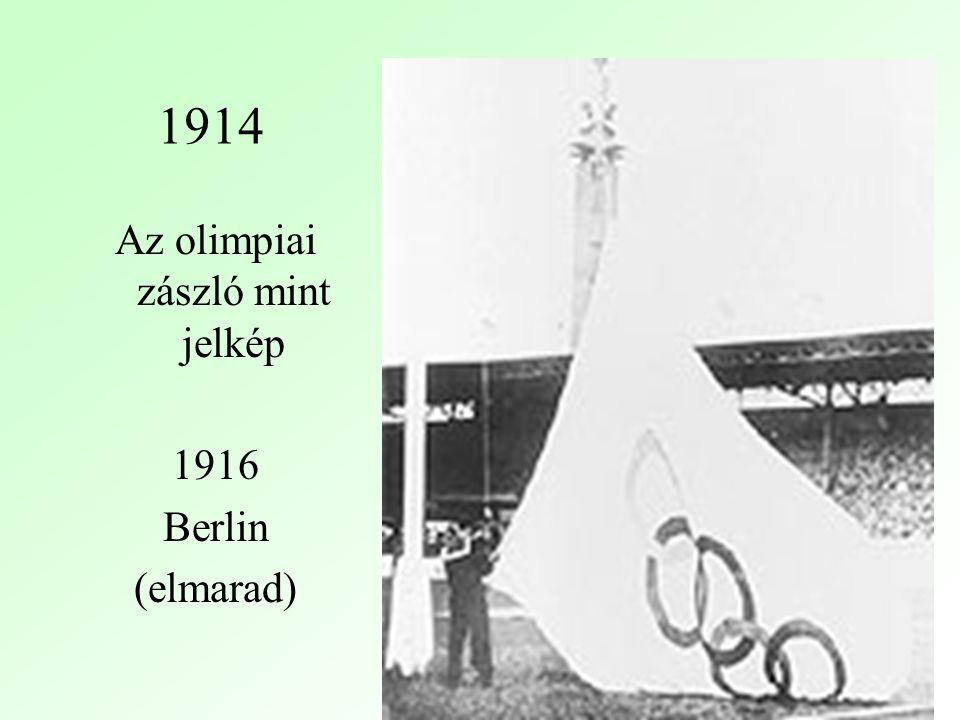 1914 Az olimpiai zászló mint jelkép 1916 Berlin (elmarad)