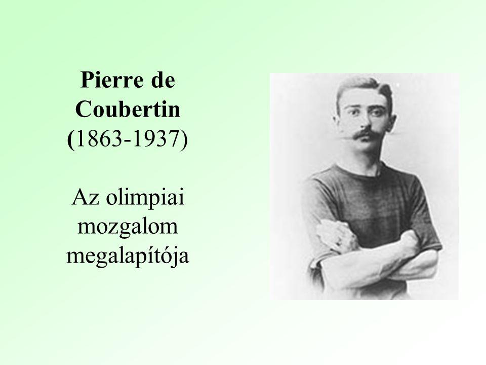 Pierre de Coubertin (1863-1937) Az olimpiai mozgalom megalapítója