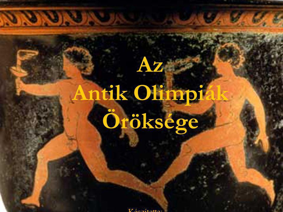 Az Antik Olimpiák Öröksége Készítette: Dr. Bíró Melinda 2008