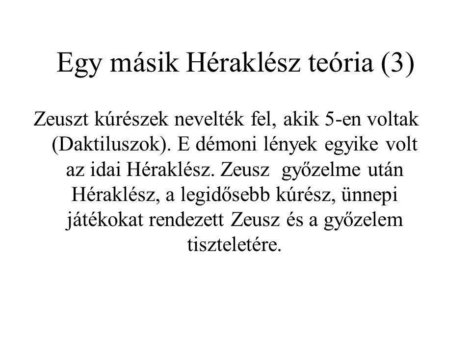 Egy másik Héraklész teória (3) Zeuszt kúrészek nevelték fel, akik 5-en voltak (Daktiluszok). E démoni lények egyike volt az idai Héraklész. Zeusz győz