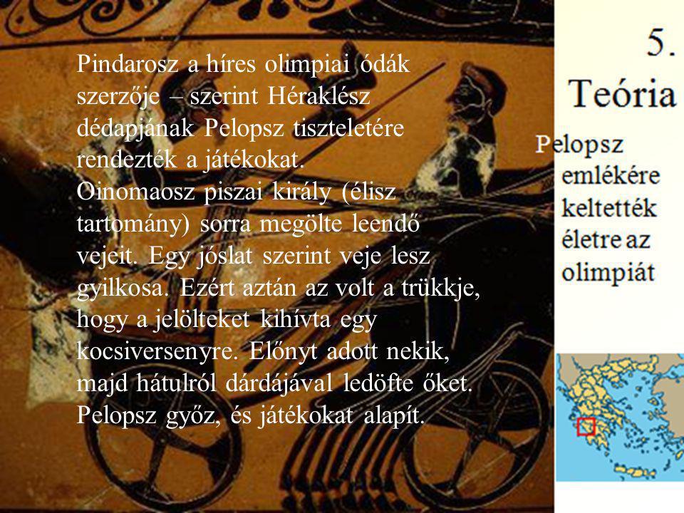 Pindarosz a híres olimpiai ódák szerzője – szerint Héraklész dédapjának Pelopsz tiszteletére rendezték a játékokat. Oinomaosz piszai király (élisz tar