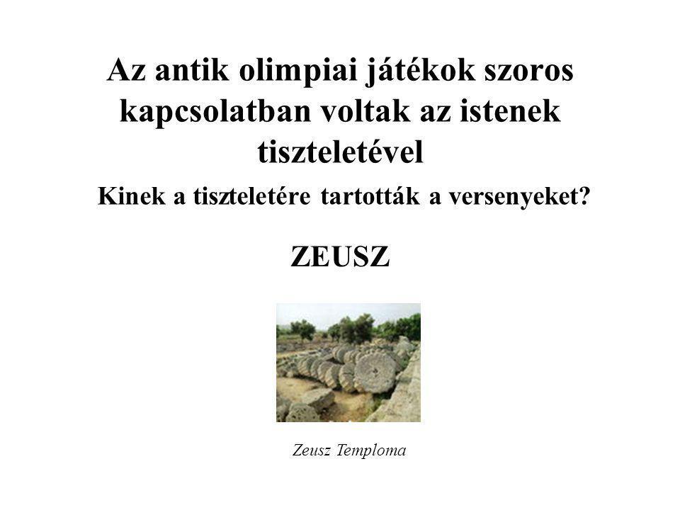 Az antik olimpiai játékok szoros kapcsolatban voltak az istenek tiszteletével ZEUSZ Kinek a tiszteletére tartották a versenyeket? Zeusz Temploma