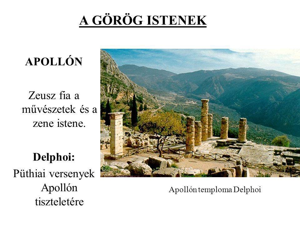 A GÖRÖG ISTENEK APOLLÓN Zeusz fia a művészetek és a zene istene. Delphoi: Püthiai versenyek Apollón tiszteletére Apollón temploma Delphoi