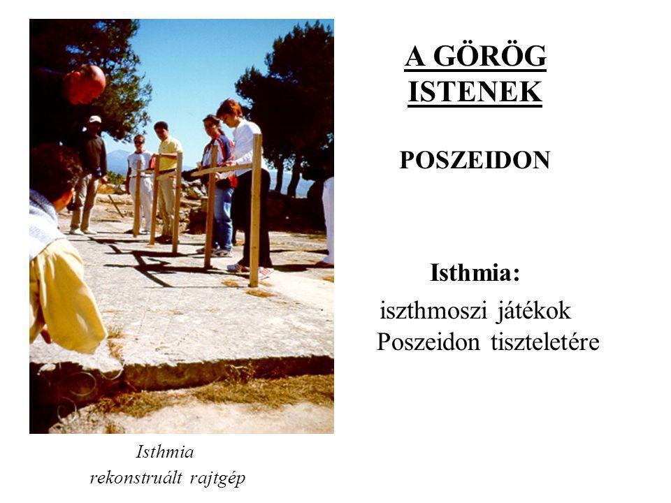 A GÖRÖG ISTENEK POSZEIDON Isthmia: iszthmoszi játékok Poszeidon tiszteletére Isthmia rekonstruált rajtgép