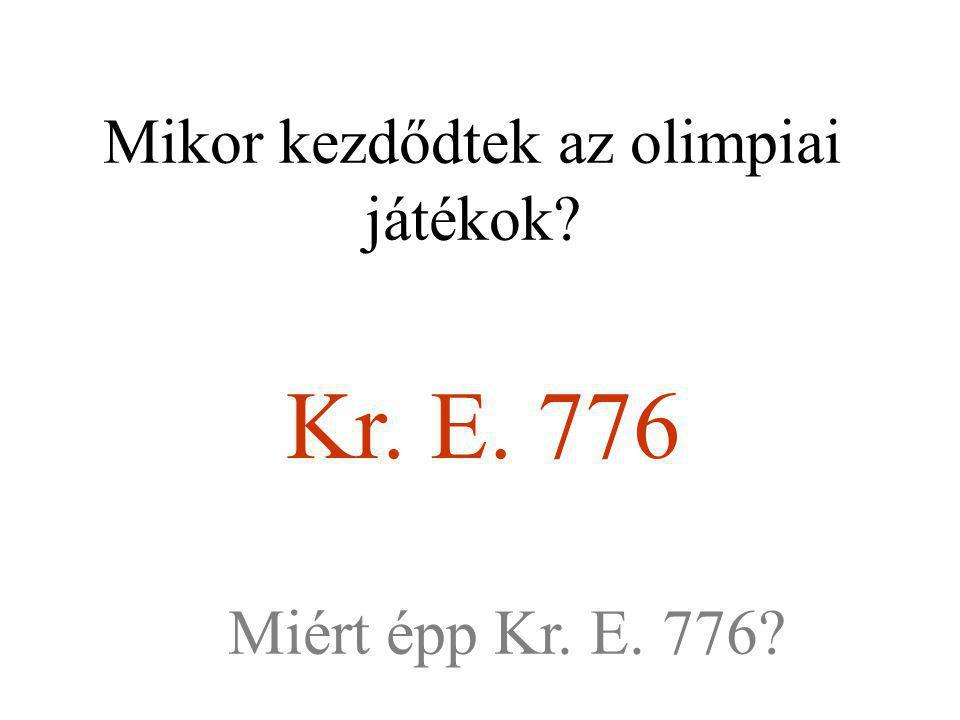 Mikor kezdődtek az olimpiai játékok? Kr. E. 776 Miért épp Kr. E. 776?