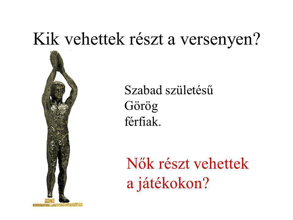 Kik vehettek részt a versenyen? Szabad születésű Görög férfiak. Nők részt vehettek a játékokon?