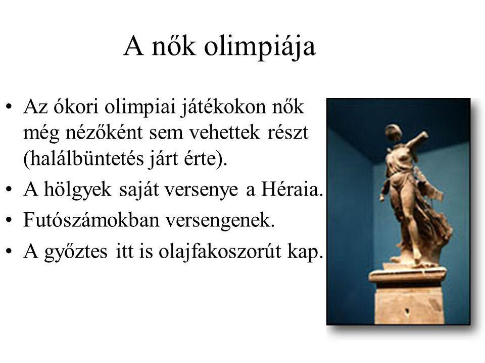 A nők olimpiája Az ókori olimpiai játékokon nők még nézőként sem vehettek részt (halálbüntetés járt érte). A hölgyek saját versenye a Héraia. Futószám