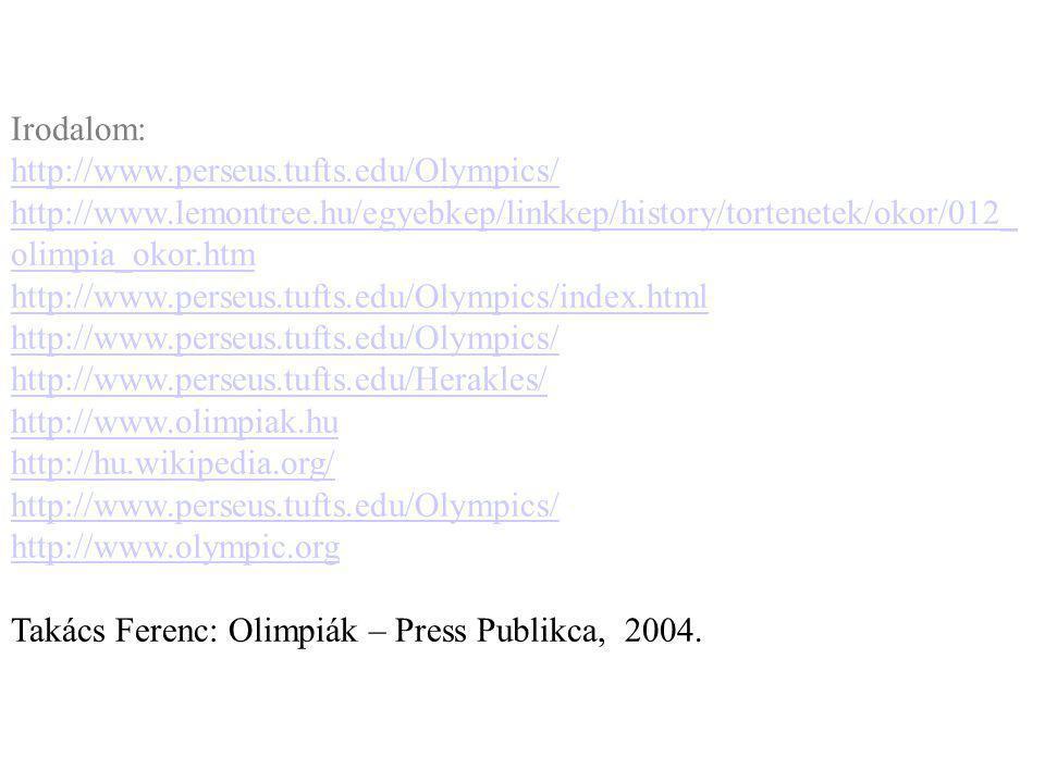 Irodalom: http://www.perseus.tufts.edu/Olympics/ http://www.lemontree.hu/egyebkep/linkkep/history/tortenetek/okor/012_ olimpia_okor.htm http://www.per