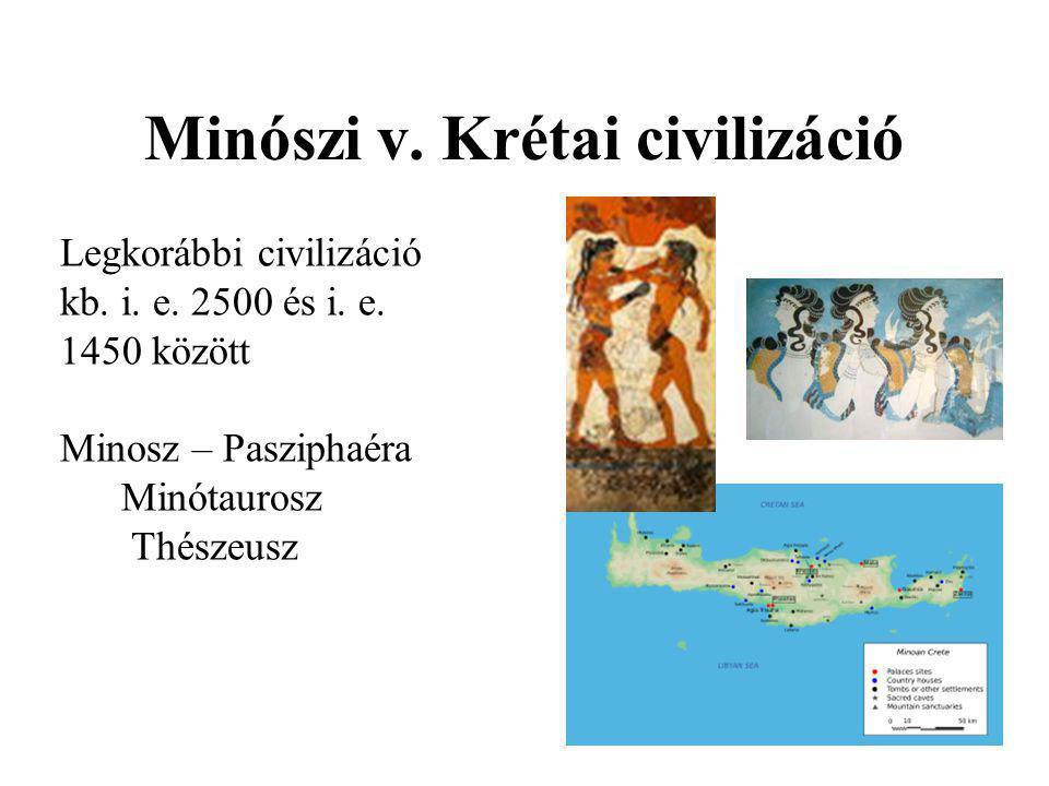 Minószi v. Krétai civilizáció Legkorábbi civilizáció kb. i. e. 2500 és i. e. 1450 között Minosz – Pasziphaéra Minótaurosz Thészeusz
