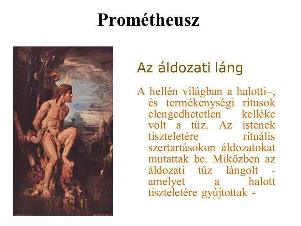 Prométheusz Az áldozati láng A hellén világban a halotti–, és termékenységi rítusok elengedhetetlen kelléke volt a tűz. Az istenek tiszteletére rituál