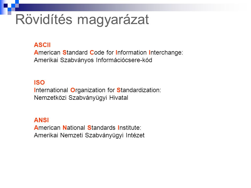 Rövidítés magyarázat ASCII American Standard Code for Information Interchange: Amerikai Szabványos Információcsere-kód ISO International Organization