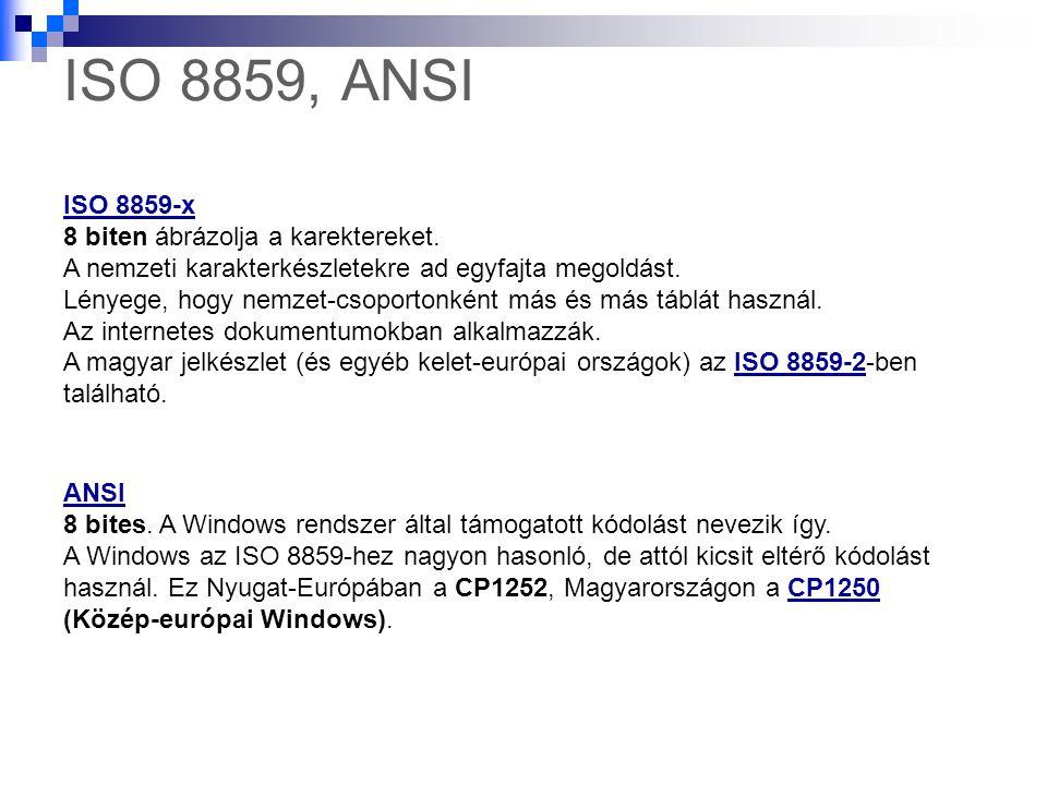 ISO 8859, ANSI ISO 8859-x 8 biten ábrázolja a karektereket. A nemzeti karakterkészletekre ad egyfajta megoldást. Lényege, hogy nemzet-csoportonként má