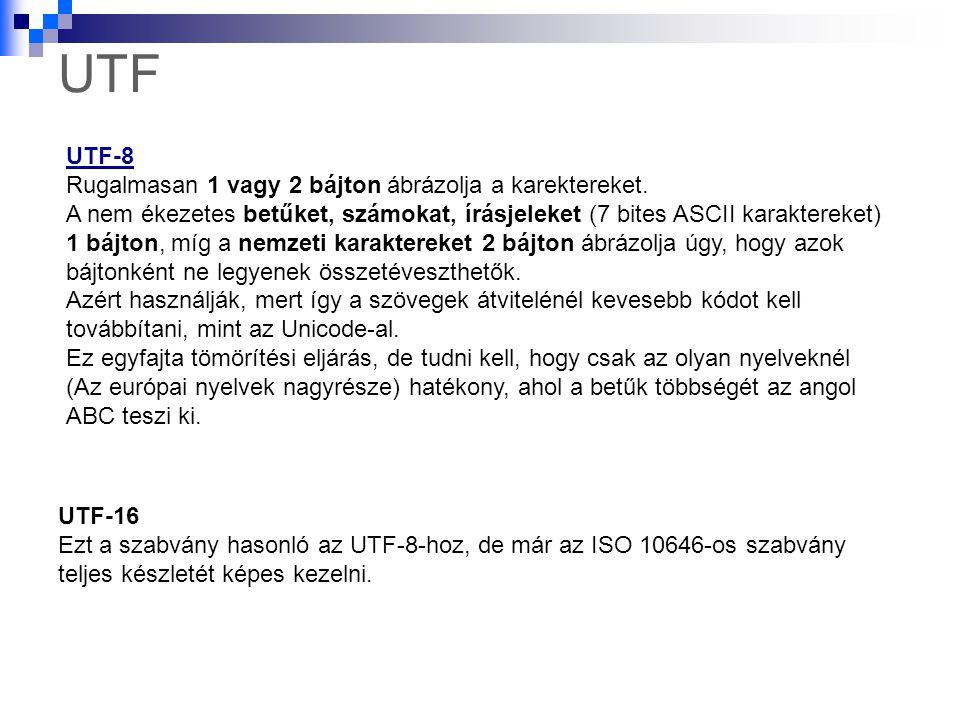 UTF UTF-8 Rugalmasan 1 vagy 2 bájton ábrázolja a karektereket. A nem ékezetes betűket, számokat, írásjeleket (7 bites ASCII karaktereket) 1 bájton, mí