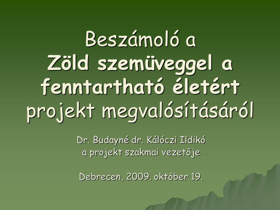Beszámoló a Zöld szemüveggel a fenntartható életért projekt megvalósításáról Dr. Budayné dr. Kálóczi Ildikó a projekt szakmai vezetője Debrecen, 2009.