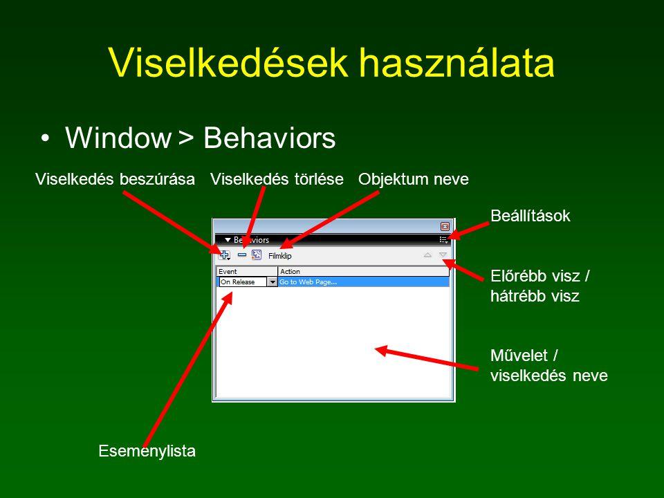Viselkedések használata Window > Behaviors Viselkedés beszúrása Viselkedés törlése Objektum neve Eseménylista Beállítások Előrébb visz / hátrébb visz Művelet / viselkedés neve