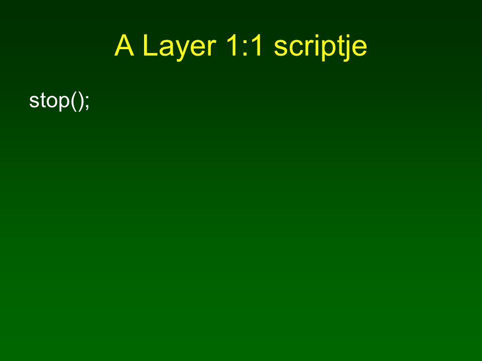 A Layer 1:1 scriptje stop();