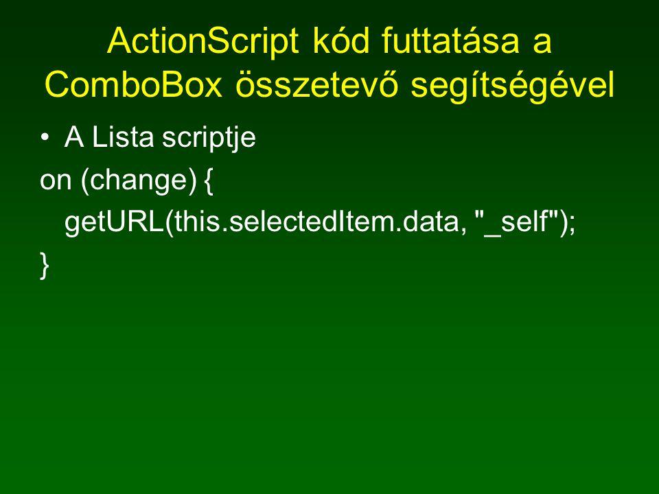 ActionScript kód futtatása a ComboBox összetevő segítségével A Lista scriptje on (change) { getURL(this.selectedItem.data, _self ); }