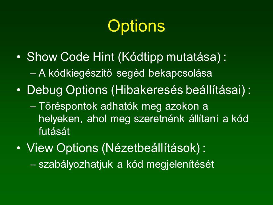 Options Show Code Hint (Kódtipp mutatása) : –A kódkiegészítő segéd bekapcsolása Debug Options (Hibakeresés beállításai) : –Töréspontok adhatók meg azokon a helyeken, ahol meg szeretnénk állítani a kód futását View Options (Nézetbeállítások) : –szabályozhatjuk a kód megjelenítését
