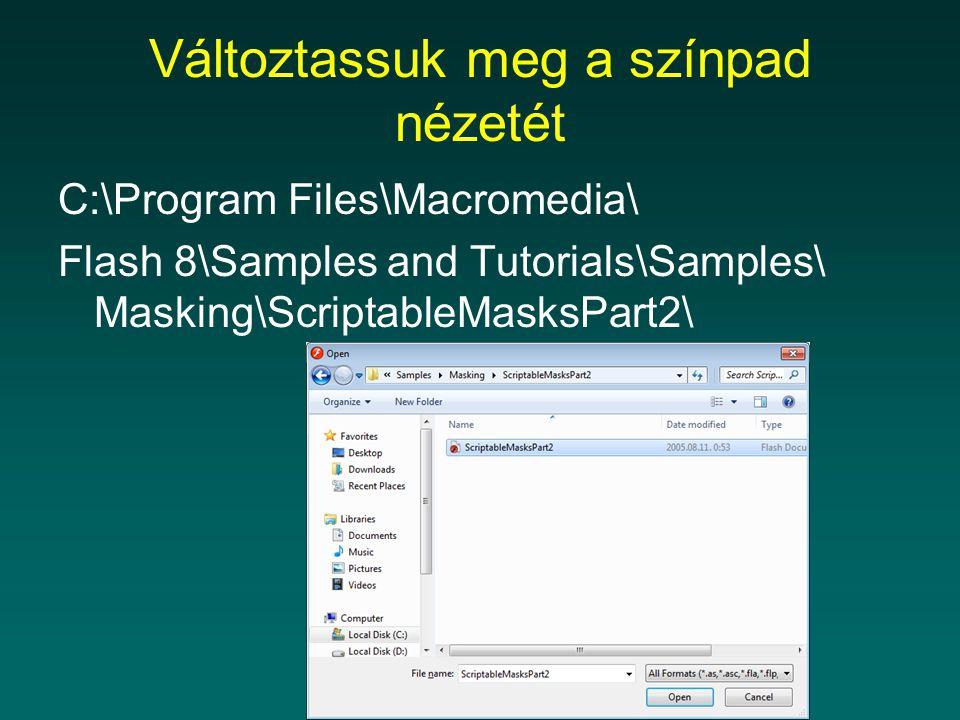 Változtassuk meg a színpad nézetét C:\Program Files\Macromedia\ Flash 8\Samples and Tutorials\Samples\ Masking\ScriptableMasksPart2\