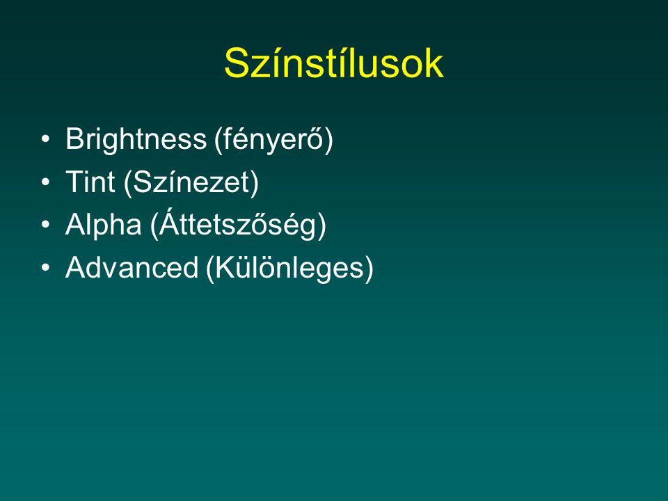 Színstílusok Brightness (fényerő) Tint (Színezet) Alpha (Áttetszőség) Advanced (Különleges)