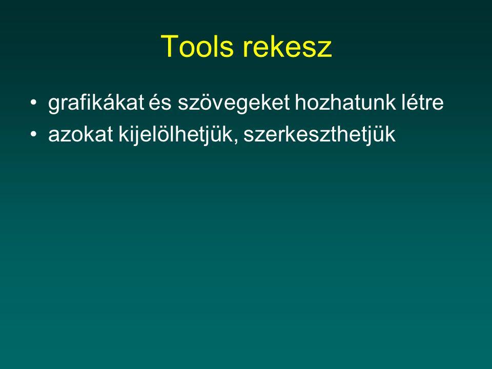 Tools rekesz grafikákat és szövegeket hozhatunk létre azokat kijelölhetjük, szerkeszthetjük