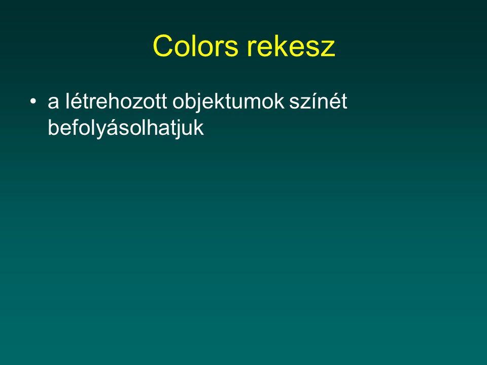 Colors rekesz a létrehozott objektumok színét befolyásolhatjuk