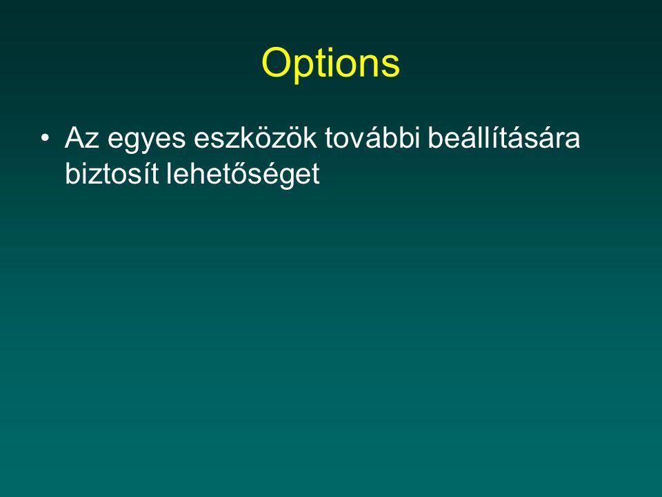 Options Az egyes eszközök további beállítására biztosít lehetőséget