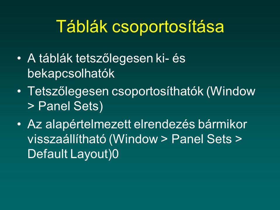 Táblák csoportosítása A táblák tetszőlegesen ki- és bekapcsolhatók Tetszőlegesen csoportosíthatók (Window > Panel Sets) Az alapértelmezett elrendezés