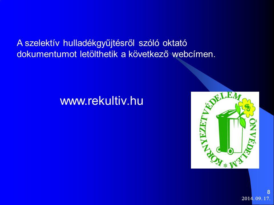 2014. 09. 17. 8 A szelektív hulladékgyűjtésről szóló oktató dokumentumot letölthetik a következő webcímen. www.rekultiv.hu