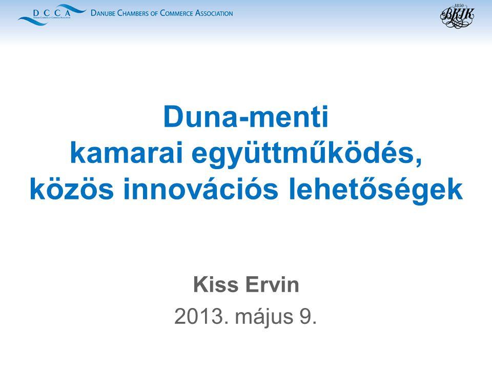 Duna-menti kamarai együttműködés, közös innovációs lehetőségek Kiss Ervin 2013. május 9.