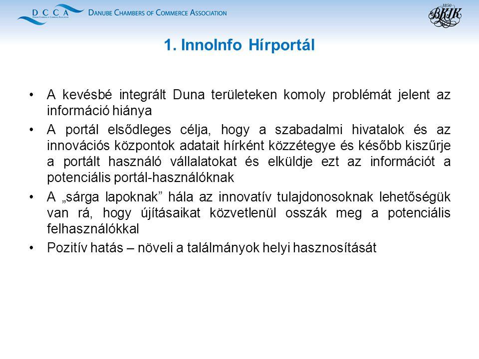 1. InnoInfo Hírportál A kevésbé integrált Duna területeken komoly problémát jelent az információ hiánya A portál elsődleges célja, hogy a szabadalmi h