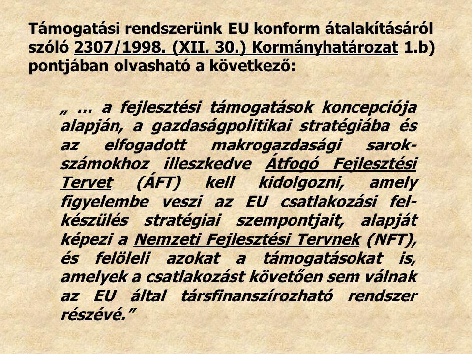 2307/1998. (XII. 30.) Kormányhatározat Támogatási rendszerünk EU konform átalakításáról szóló 2307/1998. (XII. 30.) Kormányhatározat 1.b) pontjában ol