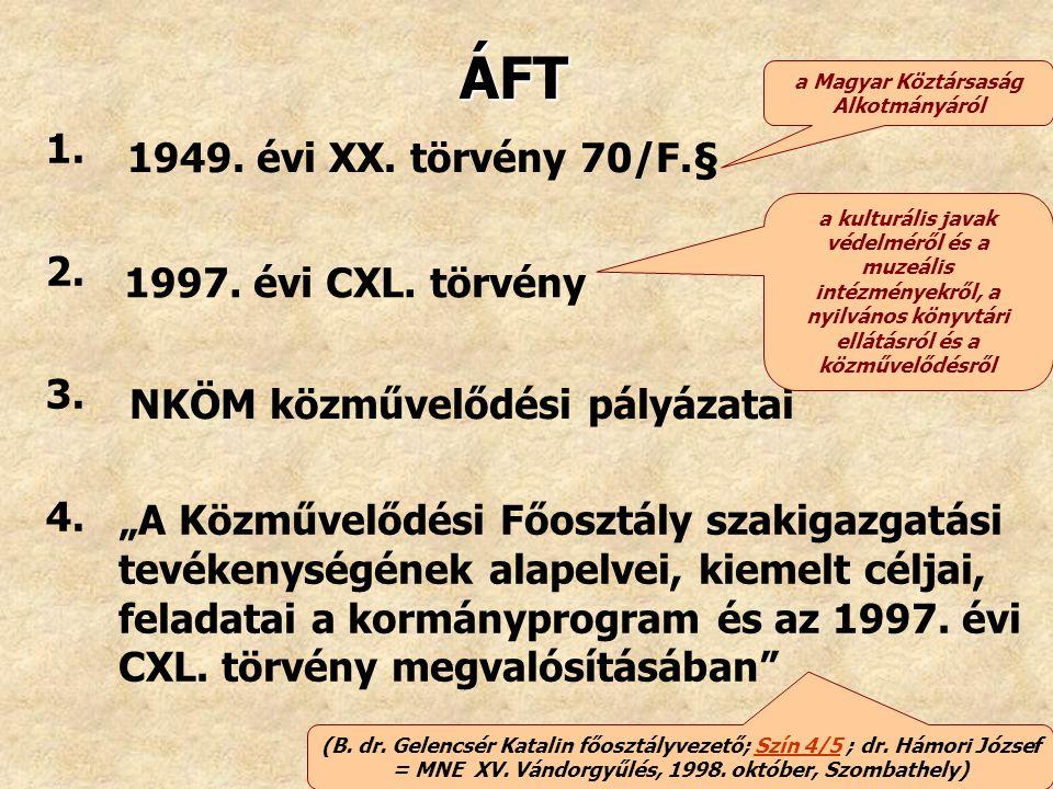 """ÁFT 1949. évi XX. törvény 70/F.§ 1997. évi CXL. törvény NKÖM közművelődési pályázatai """"A Közművelődési Főosztály szakigazgatási tevékenységének alapel"""