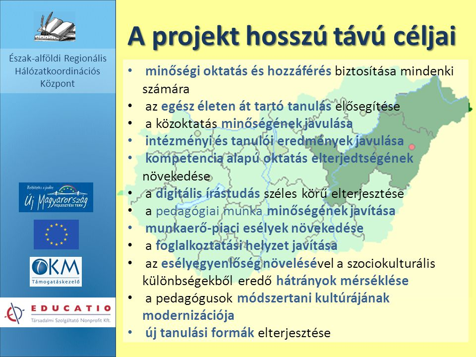 Észak-alföldi Regionális Hálózatkoordinációs Központ A projekt hosszú távú céljai minőségi oktatás és hozzáférés biztosítása mindenki számára az egész