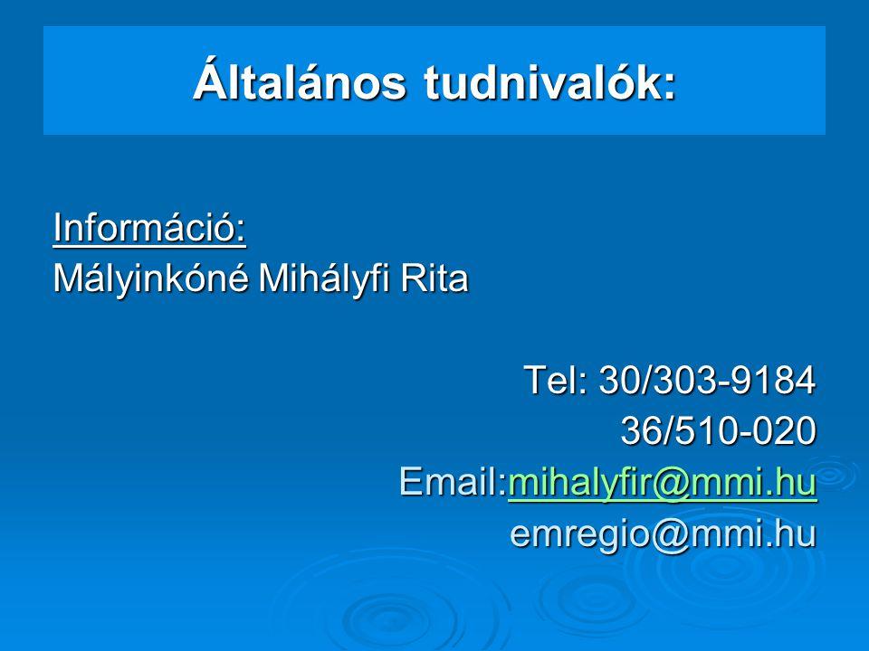 Általános tudnivalók: Információ: Mályinkóné Mihályfi Rita Tel: 30/303-9184 36/510-020 Email:mihalyfir@mmi.hu mihalyfir@mmi.hu emregio@mmi.hu
