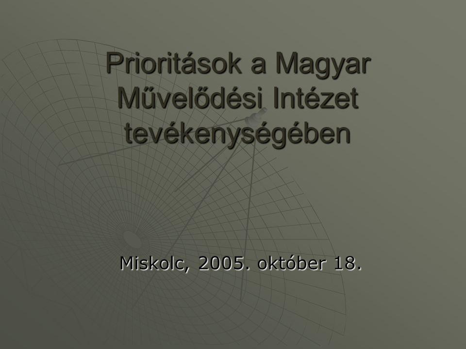 A MAGYAR Művelődési Intézet küldetése  Híd  Kommunikáció  Integráció  Innováció Értékőrzés, értékközvetítés