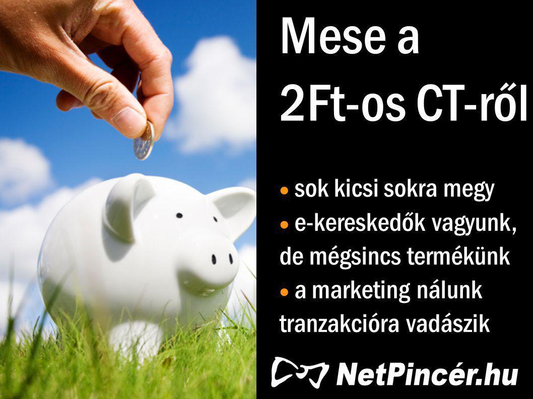 Mese a 2Ft-os CT-ről  sok kicsi sokra megy  e-kereskedők vagyunk, de mégsincs termékünk  a marketing nálunk tranzakcióra vadászik