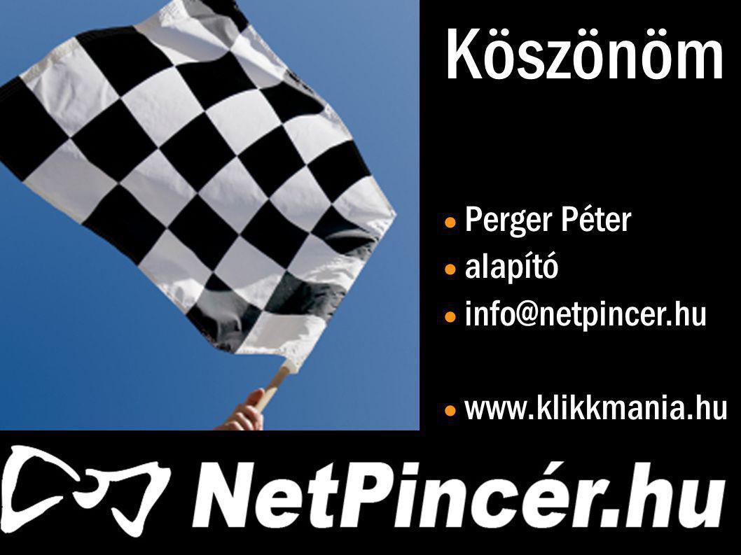 Köszönöm  Perger Péter  alapító  info@netpincer.hu  www.klikkmania.hu