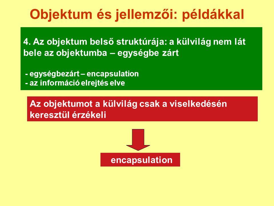 Objektum és jellemzői: példákkal 4. Az objektum belső struktúrája: a külvilág nem lát bele az objektumba – egységbe zárt - egységbezárt – encapsulatio