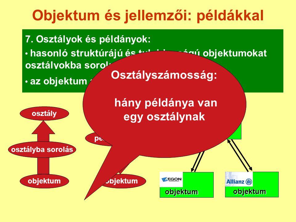 Objektum és jellemzői: példákkal 7. Osztályok és példányok: objektum objektum osztály BIZTOSÍTÓ hasonló struktúrájú és tulajdonságú objektumokat osztá