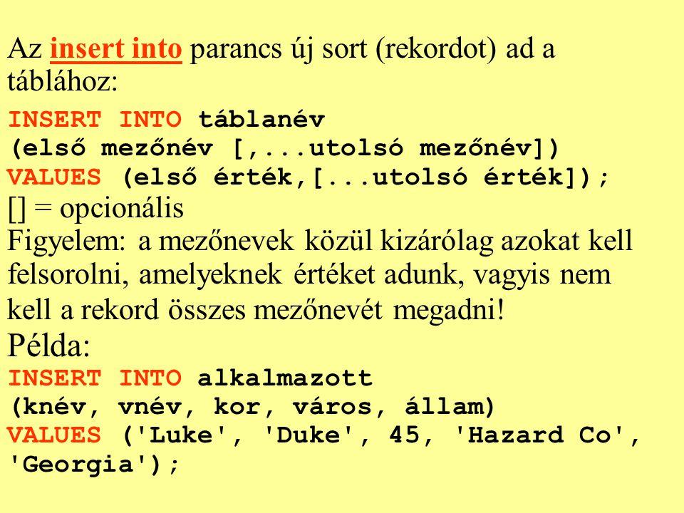 Az insert into parancs új sort (rekordot) ad a táblához: INSERT INTO táblanév (első mezőnév [,...utolsó mezőnév]) VALUES (első érték,[...utolsó érték]