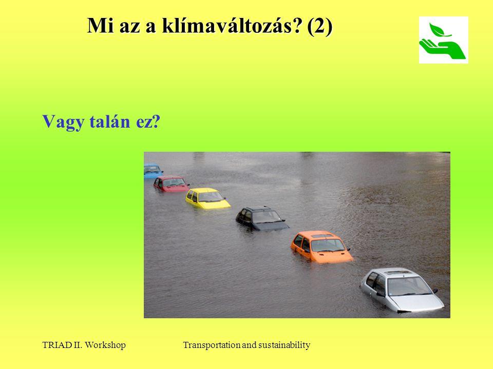 TRIAD II. WorkshopTransportation and sustainability Mi az a klímaváltozás (2) Vagy talán ez