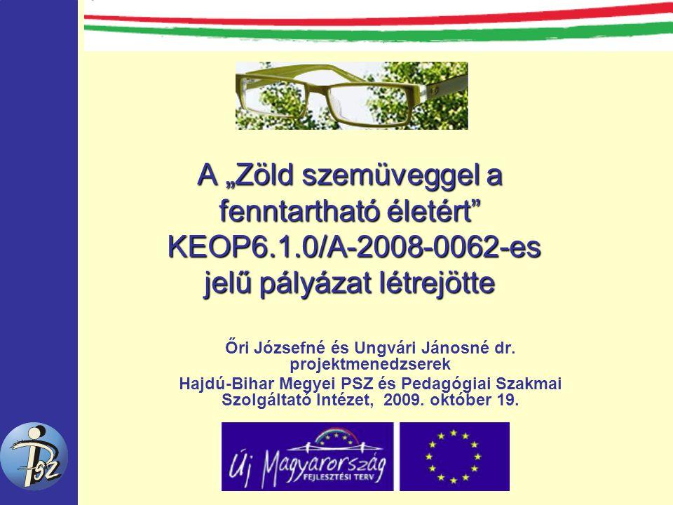 """A """"Zöld szemüveggel a fenntartható életért KEOP6.1.0/A-2008-0062-es jelű pályázat létrejötte Őri Józsefné és Ungvári Jánosné dr."""