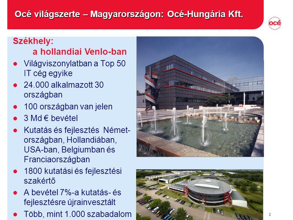 2 Székhely: a hollandiai Venlo-ban Océ világszerte – Magyarországon: Océ-Hungária Kft. l Világviszonylatban a Top 50 IT cég egyike l 24.000 alkalmazot